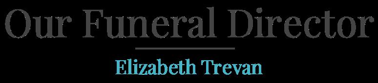 Our Funeral Director | Funeral Celebrants - Elizabeth Trevan | Funeral Planner